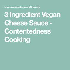 3 Ingredient Vegan Cheese Sauce - Contentedness Cooking