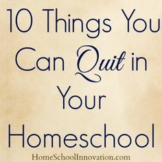Things You Can Quit in Your Homeschool