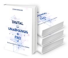 Digital - Unabhängig - Frei ~ Die Kunst überall zu leben und zu arbeiten von Conni Bisalski