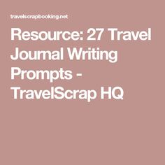 Resource: 27 Travel Journal Writing Prompts - TravelScrap HQ