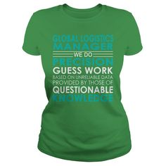 Global Logistics Manager We Do Precision Guess Work Job Shirts #gift #ideas #Popular #Everything #Videos #Shop #Animals #pets #Architecture #Art #Cars #motorcycles #Celebrities #DIY #crafts #Design #Education #Entertainment #Food #drink #Gardening #Geek #Hair #beauty #Health #fitness #History #Holidays #events #Home decor #Humor #Illustrations #posters #Kids #parenting #Men #Outdoors #Photography #Products #Quotes #Science #nature #Sports #Tattoos #Technology #Travel #Weddings #Women