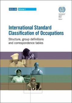International Standard Classification of Occupations 2008: Structure, Group Definitions and Correspondence Tables