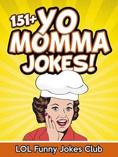 151+ Yo Momma Jokes (Funny Yo Mama Jokes - Yo Momma Jokes - Funny Jokes): Funny Jokes, Yo Mama Jokes, Comedy, Humor, Funny Joke Book, Hilarious Jokes, ... Joke Book (Yo Momma Jokes - Yo Mama Jokes)
