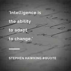 'Intelligence is the ability to adapt to change.' - Stephen Hawking #Quote #QuoteOfTheDay #Business