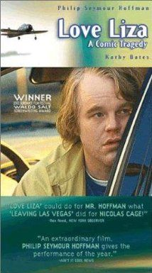 Love Liza (2002)  A moving, yet dark comedy of tragedies.  Great movie!