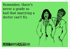 Remember,+there's+  never+a+grade+so+  bad+that+marrying+a+  doctor+can't+fix.++