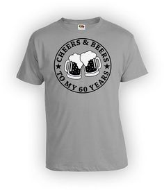 60th Birthday Shirt Gifts For Men Bday T Present Cheers And Beers To My 60 Years Old Mens Ladies Tee