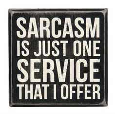 Sarcasm Is Just One Service That I Offer Box Sign in Wood with White Lettering Work Quotes, Sign Quotes, Rustic Signs, Wooden Signs, Sarcastic Quotes, Funny Quotes, Quotable Quotes, Cute Signs, Funny Signs For Work