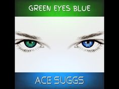 Green Eyes Blue - Ace Suggs (2017 Original) Album Coming Soon - YouTube