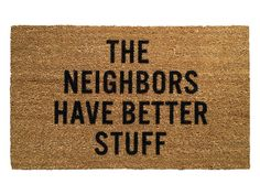 The Neighbors Have Better Stuff Door Mat  http://rstyle.me/n/c4weenyg6