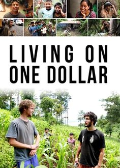 Living on One Dollar -- Four American friends travel to rural Guatemala, where they attempt to exist on a dollar a day for two months to experience life in extreme poverty.