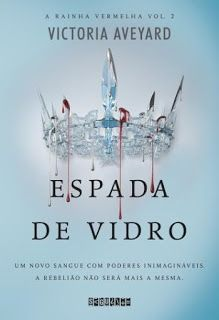 Espada de Vidro livro 2  - Série A Rainha Vermelha. Victoria Aveyard.