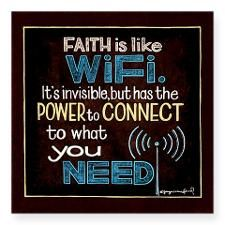 'Faith is like WiFi. It's invisible, but has the power to connect to what you need.'