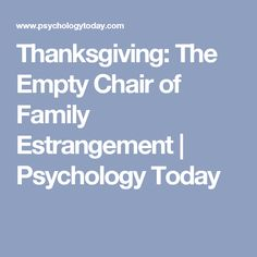 Thanksgiving: The Empty Chair of Family Estrangement | Psychology Today