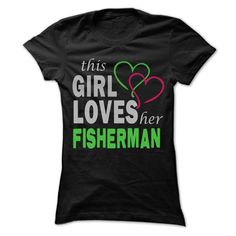 This girl loves her Fisherman - Awesome Name Shirt ! T Shirt, Hoodie, Sweatshirt