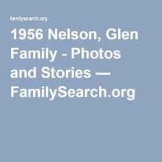 1956 Nelson, Glen Family - Photos and Stories — FamilySearch.org
