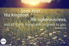 Matthew 6:33...Seek first His kingdom and His righteousness!
