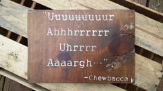 Hey, I found this really awesome Etsy listing at https://www.etsy.com/listing/248357471/star-wars-chewbacca-quote-handpainted