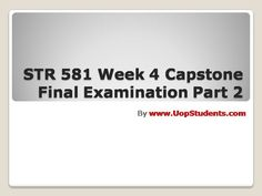 Com The learning of the individual assignment have been directly linked to instances of STR 581 Week 6 Capstone Final Examination Part 3 to workplace as well as understanding the real world product to which the client is familiar. Basic Economics, Final Examination, Operational Excellence, Corporate Strategy, Final Exams, New Market, The Real World, Workplace, Finals