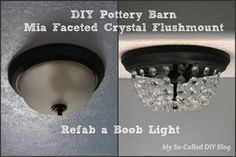 My So-Called DIY Blog: DIY Pottery Barn Mia Faceted-Crystal Flushmount/ Refab a Boob Light