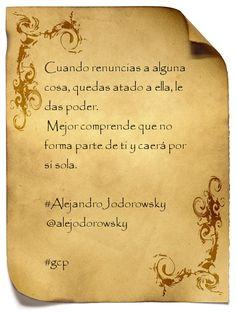 Alejandro Jodorowsky Frase: Cuando renuncias a alguna cosa, quedas atado a…