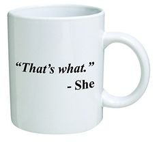 Funny Mug - That's what. She - 11 OZ Coffee Mugs - Inspirational gifts and sarcasm - By A Mug To Keep TM A Mug To Keep TM http://www.amazon.com/dp/B0115WOB0G/ref=cm_sw_r_pi_dp_B0X8wb0PX3MJC
