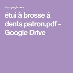 étui à brosse à dents patron.pdf - Google Drive Google Drive, School Projects, Diy, Sewing, Blog, Stage, Scrappy Quilts, Sachets, Tuto Couture Facile