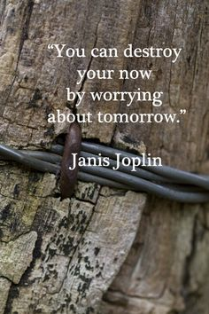 """You can destroy your now by worrying about tomorrow.""  Janis Joplin – Image by Dr. Joseph T. McGinn -- For creative and adventurous spirits, the hero's road travels ever on, filled with wanderlust and discovery.  See a unique collection of quotes on wanderlust at the Pinterest board,Wanderlust Quotes:  pinterest.com/..."
