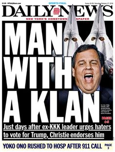 Front page of the New York Daily News for February 27, 2016, as Gov. Chris Christie endorses Donald Trump a day after David Duke, formerly of the KKK, lent his endorsement - MAN WITH A KLAN