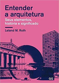 Entender a Arquitetura. Seus Elementos, História e Significado - 9788584520695 - Livros na Amazon Brasil