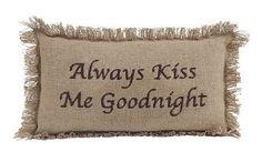"""Burlap Natural """"Always Kiss Me Goodnight"""" Pillow 7x13"""""""