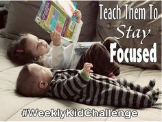 For this #WeeklyKidChallenge, we will be working on teaching them to stay focused.