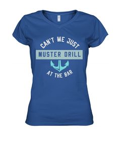 Funny Cruise & Cruising: Muster Drill At The Bar - Viralstyle High Quality T Shirts, Cotton Tee, Drill, Boats, Cruise, Cool Designs, Funny, Mens Tops, Things To Sell