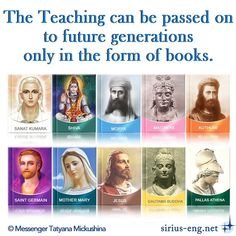 """""""A book is something that has a prolonged, long-lasting effect. Remember how the Bible or the Koran came to us. They came to us not through the Internet. These Teachings came to us in the form of books. The Teaching of the Great White Brotherhood is the """"Fiery Bible""""(Wanga). Only books will pass on the Teaching! - The presence of Masters is in every book. - Books alone change space. - This dispensation will last for several more years. What will happen next is unknown."""" - Tatyana Mickushina"""