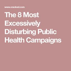 The 8 Most Excessively Disturbing Public Health Campaigns