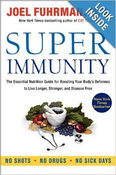 Super Immunity: The Essential Nutrition Guide for Boosting Your Body's Defenses to Live Longer, Stronger, and Disease Free: Joel Fuhrman: 97...