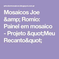 """Mosaicos Joe & Romio: Painel em mosaico - Projeto """"Meu Recanto"""""""