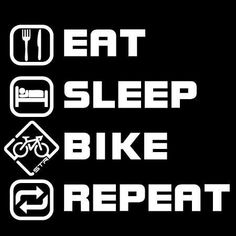 Cycling Funny Quote. Eat, Sleep, Bike, Repeat #Cycling