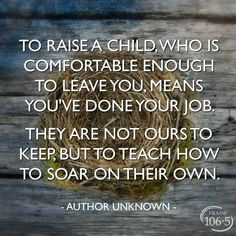 """I know several parents who suffer from """"empty nest syndrome"""", and letting go of their adult children has been a challenge. Quotes For Kids, Great Quotes, Quotes To Live By, Life Quotes, Inspirational Quotes, Adult Children Quotes, Raising Children Quotes, Family Quotes, Mommy Quotes"""