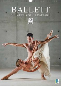 Schwereloser Kraftakt –Ballett - CALVENDO Kalender - #kalender #ballett #tanz #kunst