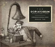 Shaun Tan's cover for his book, The Oopsatoreum: Inventions of Henry Mintox