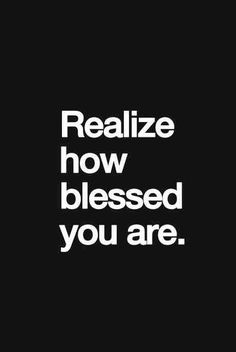 Realize how blessed you are | Quotes About Life