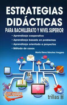 ESTRATEGIAS DIDÁCTICAS PARA BACHILLERATO Y NIVEL SUPERIOR   Autor: SÁNCHEZ   Editorial: TRILLAS   Año: 2012