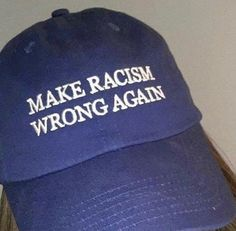 Make racism wrong again. Repeal and Replace Republicans from county seats to governor's to the Senate! Vote Blue, Vote for DEMOCRATS! Civil Rights, Human Rights, We The People, In This World, Feminism, Equality, Just In Case, Donald Trump, Sayings