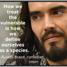 How we treat the Vulnerable is how we define ourselves as a species.