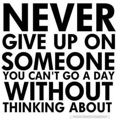 Never give up if you love somebody!!!