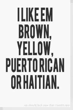 i love this pin.. Im haitian & my husbands Puerto Rican! Im brown he yellow lol