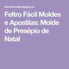 Feltro Fácil Moldes e Apostilas: Molde de Presépio de Natal