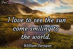 I love to see the sun come smiling to the world. #purelovequotes