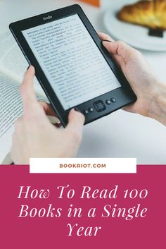 How to read 100 books in a year: tips and tricks from a busy reader